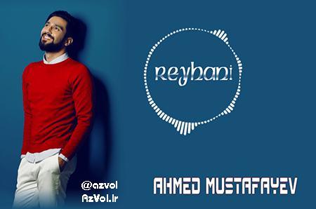 دانلود آهنگ آذربایجانی جدید Ahmed Mustafayev به نام Reyhani